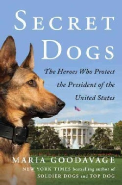 Secret Service Dogs: The Heroes Who Protect the President of the United States (Hardcover)
