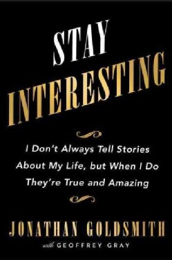 Stay Interesting: I Don't Always Tell Stories About My Life, but When I Do They're True and Amazing (Hardcover)