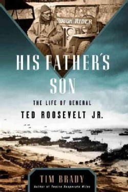 His Father's Son: The Life of General Ted Roosevelt Jr. (Hardcover)