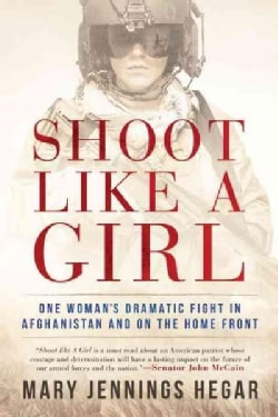 Shoot Like a Girl: One Woman's Dramatic Fight in Afghanistan and on the Home Front (Hardcover)