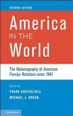 America in the World: The Historiography of American Foreign Relations Since 1941 (Hardcover)