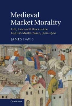 Medieval Market Morality: Life, Law and Ethics in the English Marketplace, 1200-1500 (Hardcover)
