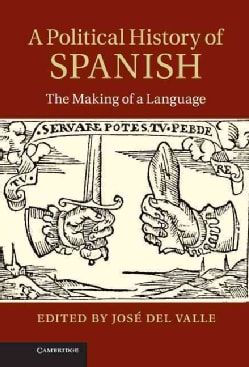 A Political History of Spanish: The Making of a Language (Hardcover)