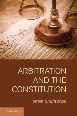 Arbitration and the Constitution (Hardcover)