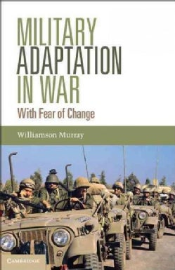 Military Adaptation in War: With Fear of Change (Hardcover)