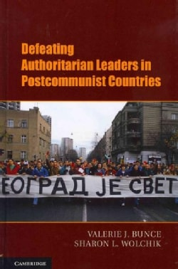 Defeating Authoritarian Leaders in Postcommunist Countries (Hardcover)