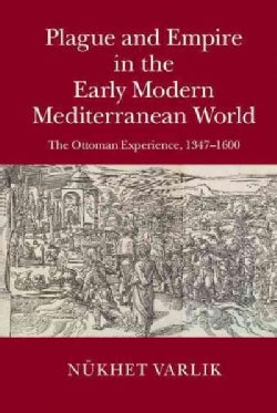 Plague and Empire in the Early Modern Mediterranean World: The Ottoman Experience, 1347-1600 (Hardcover)