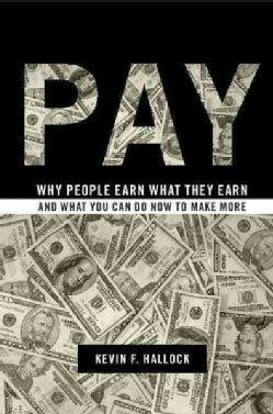 Pay: Why People Earn What They Earn and What You Can Do Now to Make More (Hardcover)