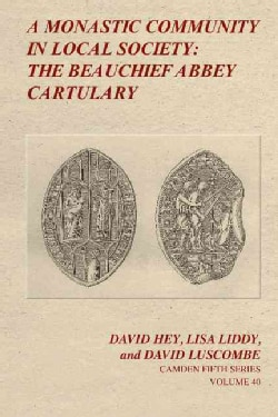 A Monastic Community in Local Society: The Beauchief Abbey Cartulary (Hardcover)