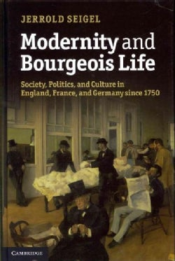 Modernity and Bourgeois Life: Society, Politics, and Culture in England, France, and Germany Since 1750 (Hardcover)