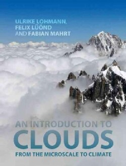 An Introduction to Clouds: From the Microscale to Climate (Hardcover)