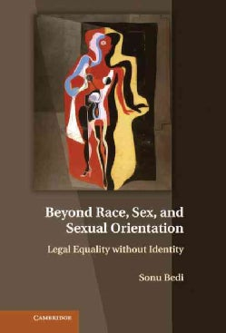 Beyond Race, Sex, and Sexual Orientation: Legal Equality Without Identity (Hardcover)