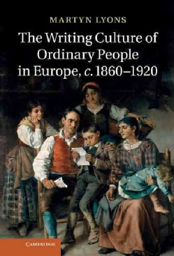 The Writing Culture of Ordinary People in Europe, c. 1860 -1920 (Hardcover)