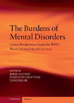 The Burden of Mental Disorders: Global Perspectives from the WHO World Mental Health Surveys (Hardcover)