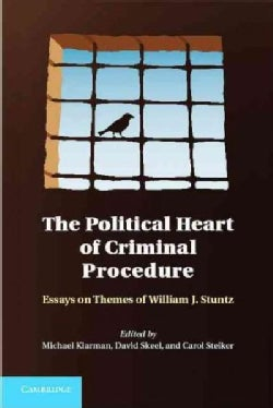 The Political Heart of Criminal Procedure: Essays on Themes of William J. Stuntz (Hardcover)