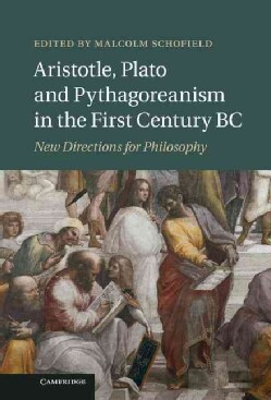 Aristotle, Plato and Pythagoreanism in the First Century Bc: New Directions for Philosophy (Hardcover)