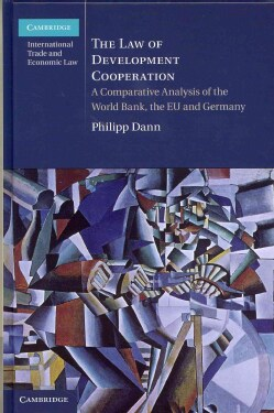 The Law of Development Cooperation: A Comparative Analysis of the World Bank, the EU and Germany (Hardcover)