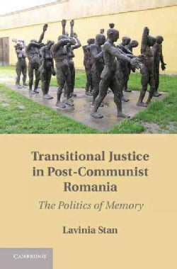 Transitional Justice in Post-Communist Romania: The Politics of Memory (Hardcover)