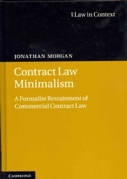 Contract Law Minimalism: A Formalist Restatement of Commercial Contract Law (Hardcover)