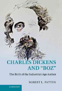 """Charles Dickens and """"Boz"""": The Birth of the Industrial-Age Author (Hardcover)"""