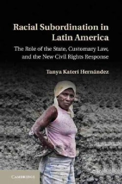 Racial Subordination in Latin America: The Role of the State, Customary Law, and the New Civil Rights Response (Hardcover)