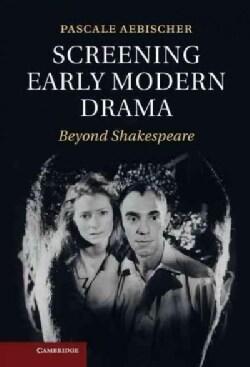 Screening Early Modern Drama: Beyond Shakespeare (Hardcover)