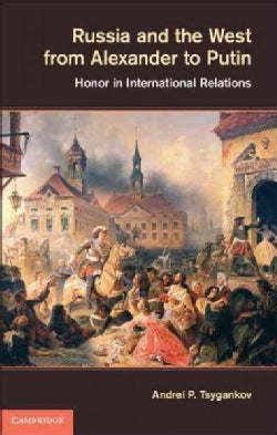 Russia and the West from Alexander to Putin: Honor in International Relations (Hardcover)