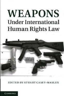 Weapons Under International Human Rights Law (Hardcover)