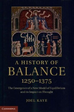 A History of Balance, 1250-1375: The Emergence of a New Model of Equilibrium and its Impact on Thought (Hardcover)