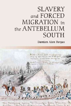 Slavery and Forced Migration in the Antebellum South (Hardcover)