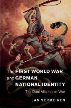 The First World War and German National Identity: The Dual Alliance at War (Hardcover)