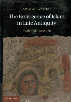 The Emergence of Islam in Late Antiquity: Allah and His People (Hardcover)
