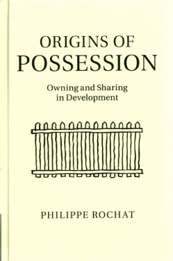 Origins of Possession: Owning and Sharing in Development (Hardcover)