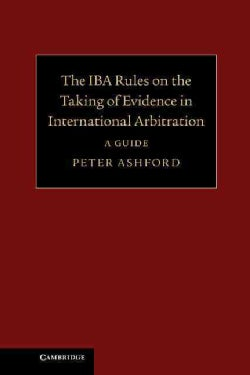 The IBA Rules on the Taking of Evidence in International Arbitration: A Guide (Hardcover)