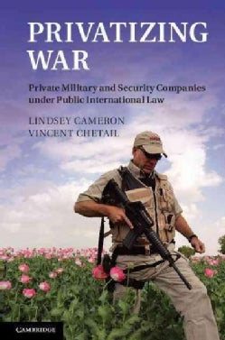 Privatizing War: Private Military and Security Companies under Public International Law (Hardcover)