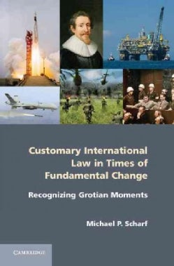 Customary International Law in Times of Fundamental Change: Recognizing Grotian Moments (Hardcover)