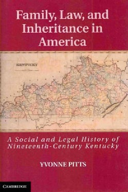 Family, Law, and Inheritance in America: A Social and Legal History of Nineteenth-Century Kentucky (Hardcover)