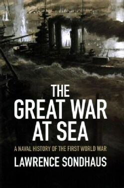 The Great War at Sea: A Naval History of the First World War (Hardcover)