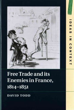 Free Trade and Its Enemies in France, 1814-1851 (Hardcover)