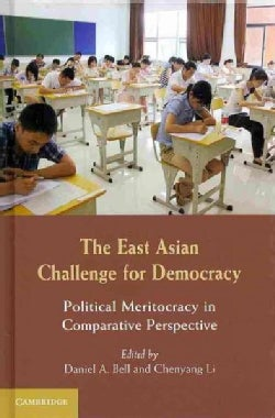 The East Asian Challenge for Democracy: Political Meritocracy in Comparative Perspective (Hardcover)