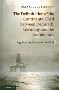 The Delimitation of the Continental Shelf Between Denmark, Germany and the Netherlands: Arguing Law, Practicing P... (Hardcover)