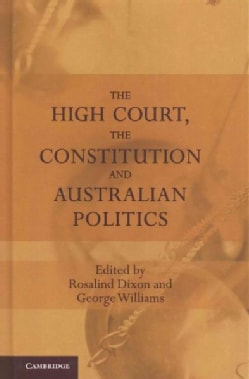 The High Court, the Constitution and Australian Politics (Hardcover)