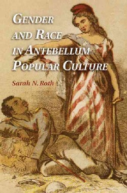 Gender and Race in Antebellum Popular Culture (Hardcover)