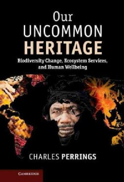 Our Uncommon Heritage: Biodiversity Change, Ecosystem Services, and Human Wellbeing (Hardcover)