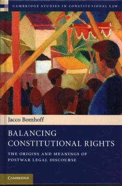 Balancing Constitutional Rights: The Origins and Meanings of Postwar Legal Discourse (Hardcover)