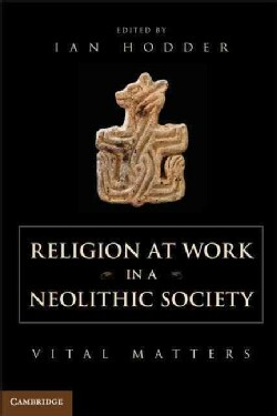 Religion at Work in a Neolithic Society: Vital Matters (Hardcover)