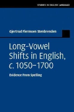 Long Vowel Shifts in English, C. 1050-1700: Evidence from Spelling (Hardcover)