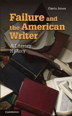 Failure and the American Writer: A Literary History (Hardcover)