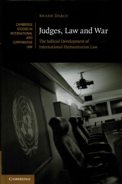 Judges, Law and War: The Judicial Development of International Humanitarian Law (Hardcover)