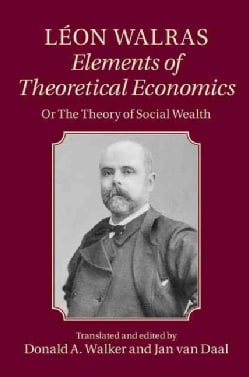 Leon Walras, Elements of Theoretical Economics: or The Theory of Social Wealth (Hardcover)